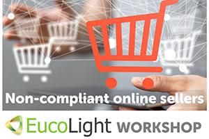Online Sales of Non-Compliant Products - EucoLight Workshop brings together leading European Associations to highlight the scale of the problem